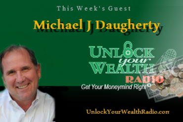 Unlock Your Wealth Radio with Michael J Daugherty