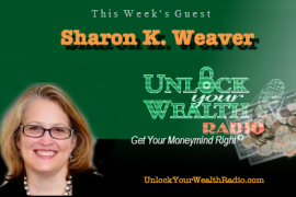 Unlock Your Wealth Radio welcomes Sharon K. Weaver
