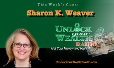 Unlock Your Wealth Radio welcomes Sharon K. Weaver