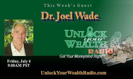 Dr. Joel F. Wade, Mastering Happiness author, Kicks Off UnlockYourWealthRadio.com's Season 20 Sizzling Summer edition