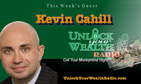 Unlock Your Wealth Radio welcomes Financial Planner Kevin Cahill