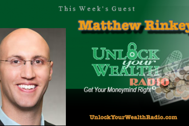 Unlock Your Wealth Radio welcomes Matthew Rinkey