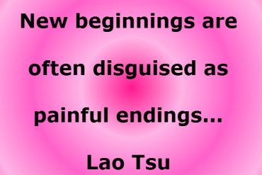 New beginnings are often disguised as painful endings - Lao Tsu