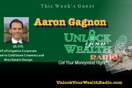 Aaron Gagnon joins Unlock Your Wealth Radio