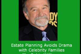 Estate Planning Avoids Drama with Celebrity Families like Robin Williams