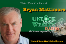 Bryan Mattimore on Unlock Your Wealth Radio