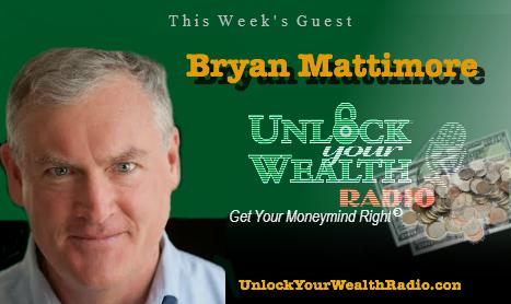Bryan Mattimore on Unlock Your Wealth Radio