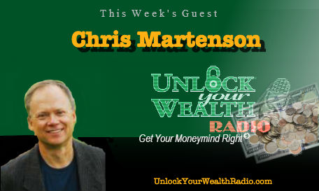 Chris Martenson Guest on Unlock Your Wealth Radio