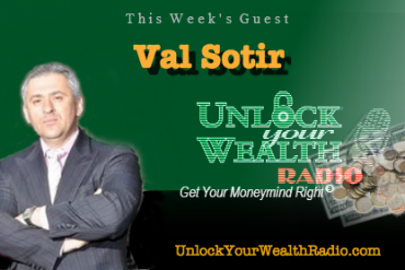 Unlock Your Wealth Radio Welcomes Val Sotir