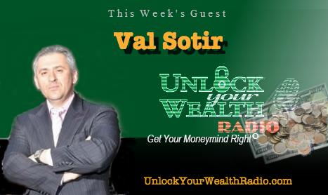 Unlock Your Wealth Radio Welcomes Val Sotir