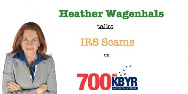 Heather Wagenhals talks IRS Scams on 700AM Alaska Radio