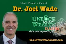 Dr. Joel Wade on Unlock Your Wealth Radio