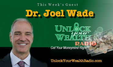 Dr. Joel Wade on Unlock Your Wealth Radio