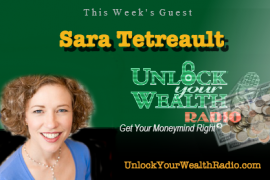 Unlock Your Wealth Radio welcomes back Sara Tetreault