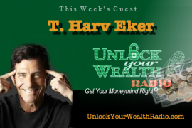 T Harv Eker on Unlock Your Wealth Radio