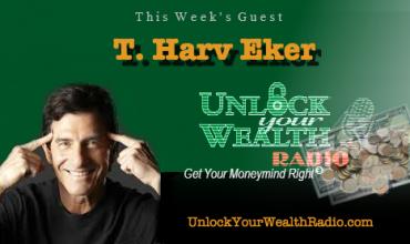 T Harv Eker on Unlock Your Wealth Radio