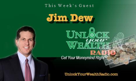Certified Financial Professional Jim Dew on Unlock Your Wealth Radio