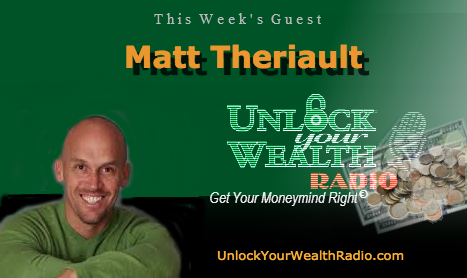 Matt Theriault on Unlock Your Wealth Radio