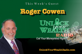 Roger Cowen on Unlock Your Wealth Radio