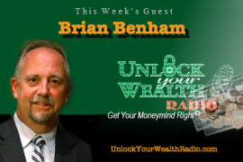 Brian Benham on Unlock Your Wealth Radio