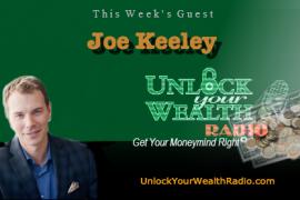 Joe Keeley on Unlock Your Wealth Radio
