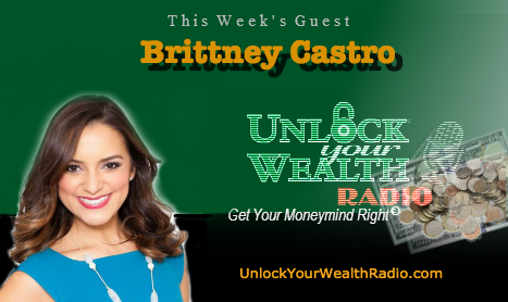 Brittney Castro on Unlock Your Wealth Radio