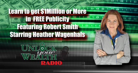 Learn to get $1Million or More in FREE Publicity Featuring Robert Smith Starring Heather Wagenhals