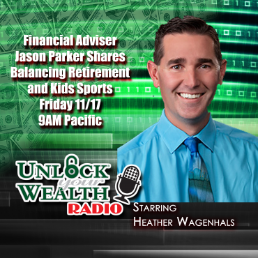 Jason parker balances yourth sports budgets with retirement on unlock your wealth radio starring heather wagenhals