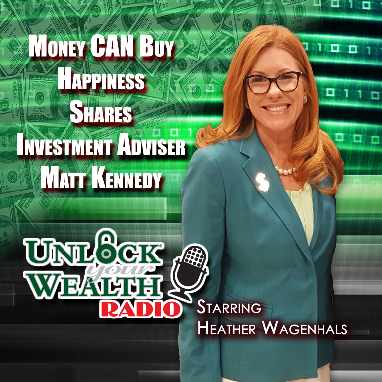 Matt Kennedy Shares Money Can buy you happiness on Unlock Your Wealth RAdio Starring Heather Wagenhals