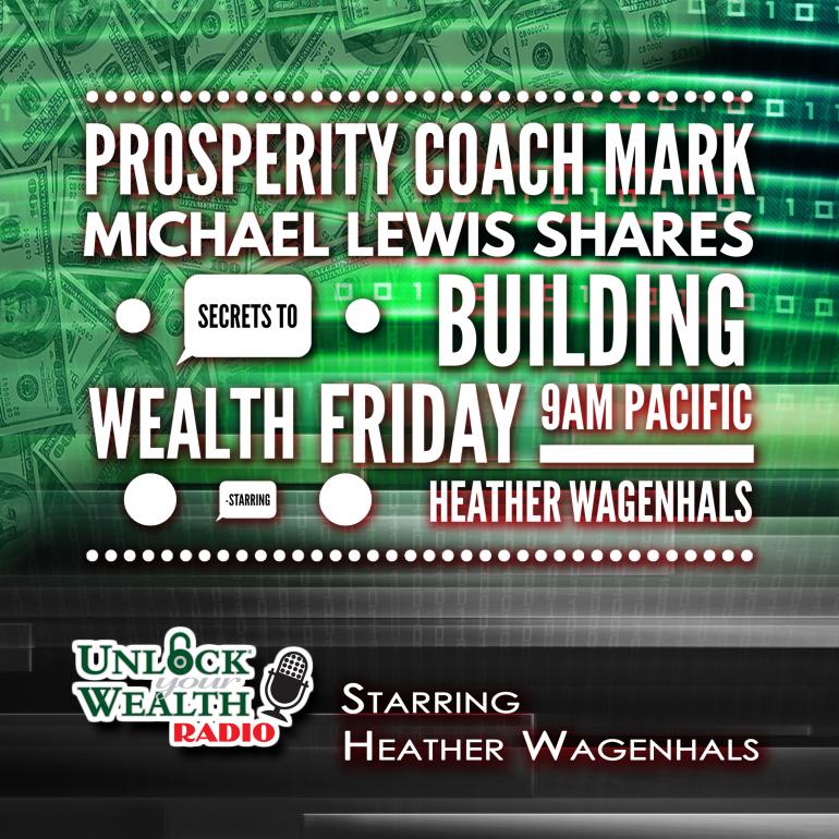 Profitability Coach Mark Michael Lewis Defines True Wealth on Unlock Your Wealth Radio Starring Heather Wagenhals
