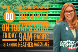 The One Thing Millionaires Do Differently Unlock Your Wealth Radio starring Heather Wagenhals Show Card