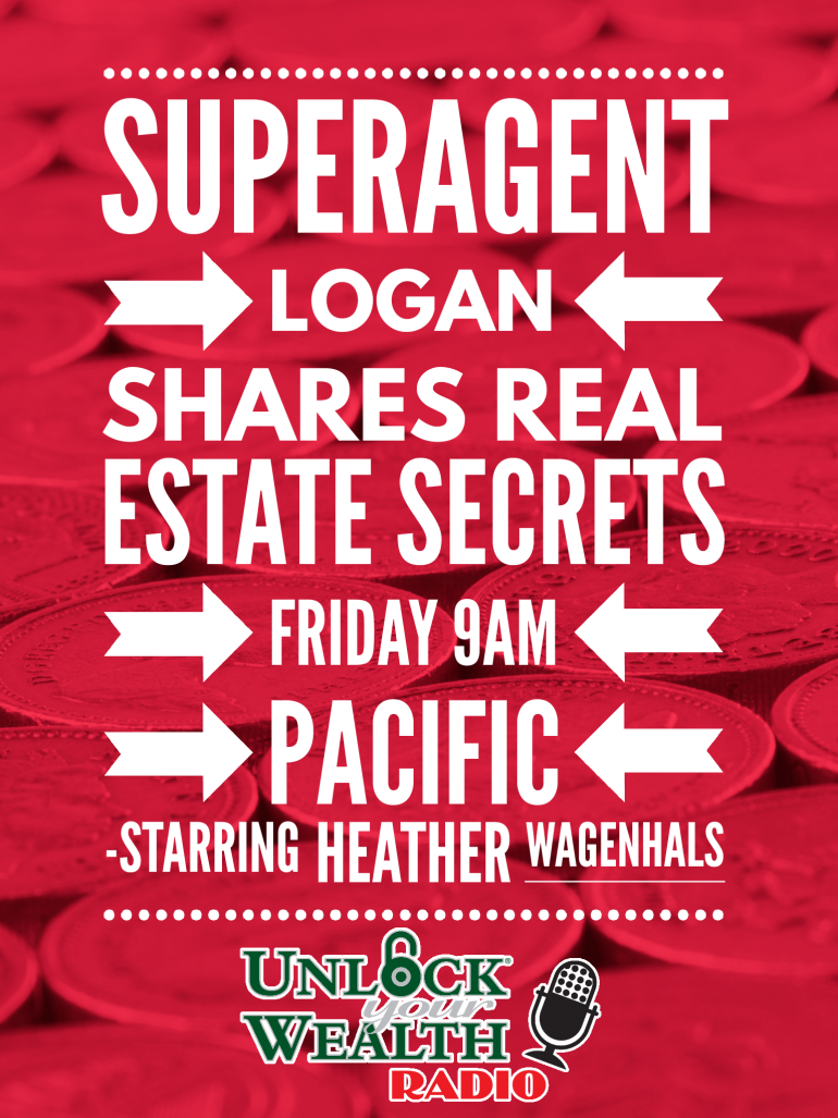 SuperAgent Logan Shares Real Estate Secrets Unlock Your Wealth RAdio Starring Heather Wagenhals