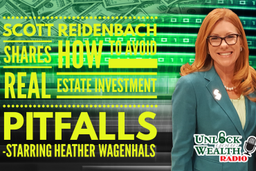 Real estate attorney Scott Reidenbach joins Heather Wagenhals to discuss avoiding real estate pitfalls on Unlock Your Wealth radio