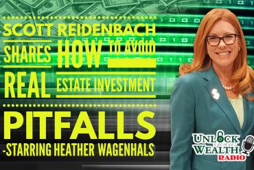 Real estate attorney Scott Reidenbach joins Heather Wagenhals to discuss avoiding real estate pitfalls on Unlock Your Wealth radio