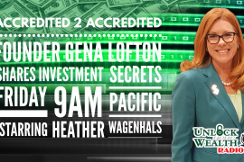 Accredited 2 Accredited founder Gena Lofton shares investment secrets today on Unlock Your Wealth Radio Starring Heather Wagenhals