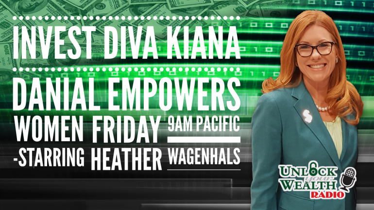 Kiana Danial Teaches Investing Diva Techniques on Unlock Your Wealth Radio Starring Heather Wagenhals