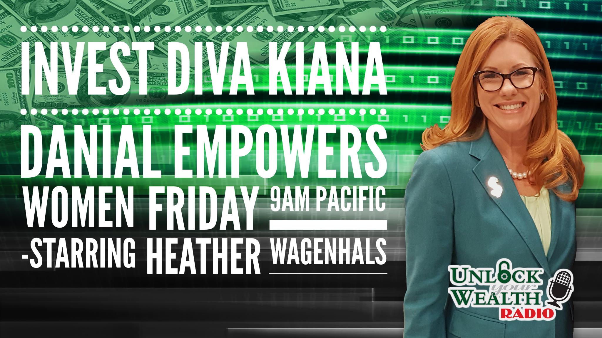 Kiana Danial Teaches Investing Diva Techniques on Unlock Your Wealth Radio Starring Heather Wagenhals