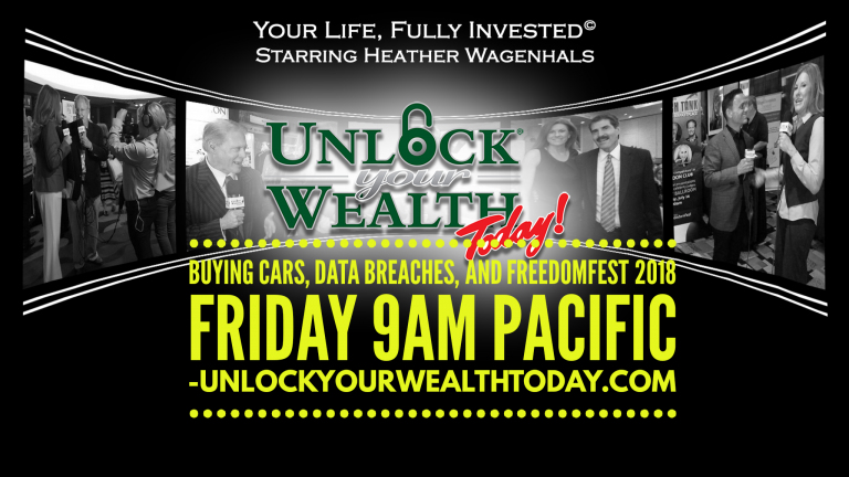 Buying Cars, Data Breaches, and FreedomFest 2018 on Unlock Your Wealth Today