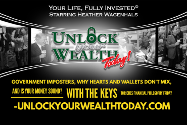 Government Imposters, Why Hearts and Wallets Don't mix and Is your money strategy sound with JP Cortez Unlock Your Wealth Today© Starring Heather Wagenhals - Your Life, Fully Invested.