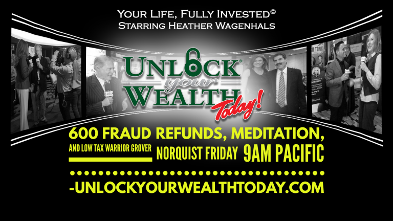 600 Fraud Refunds, Money Meditations, Low Tax Warrior Grover Norquist and the Keys to Riches© Financial Philosophy