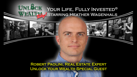 Unlock Your Wealth Today Starring Heather Wagenhals Featuring Real Estate Expert Robert Paolini
