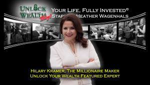 Hilary Kramer, The Millioniare Maker Joins Unlock Your Wealth Today Starring Heather Wagenhals Featured Experts LineUp