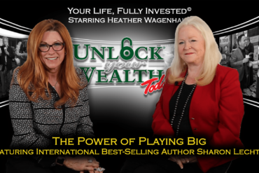 Playing Big Movement Featuring Best-Selling Author Sharon Lechter Unlock Your Wealth Today Starring Heather Wagenhals