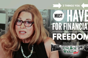 Two Things You Must Have for Financial Freedom Unlock Your Wealth Today Starring Heather Wagenhals